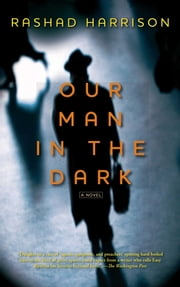 Our Man in the Dark - A Novel ebook by Rashad Harrison