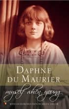 Myself When Young - The Shaping of a Writer ebook by Daphne Du Maurier, Helen Taylor