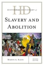 Historical Dictionary of Slavery and Abolition ebook by Martin A. Klein