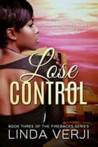 Lose Control (Firebacks #3) ebook by Linda Verji
