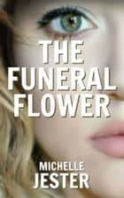 The Funeral Flower ebook by Michelle Jester