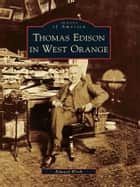 Thomas Edison in West Orange ebook by Edward Wirth