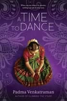 A Time to Dance ebook by Padma Venkatraman