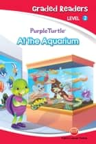 At the Aquarium (Purple Turtle, English Graded Readers, Level 2) ebook by Vanessa  Black
