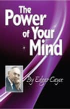 The Power of Your Mind ebook by Edgar Cayce