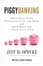 Piggybanking - Preparing Your Financial Life for Kids and Your Kids for a Financial Life ebook by Jeff D. Opdyke
