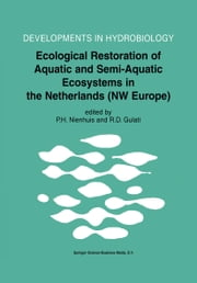 Ecological Restoration of Aquatic and Semi-Aquatic Ecosystems in the Netherlands (NW Europe) ebook by Piet H. Nienhuis,Ramesh D. Gulati