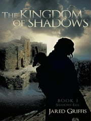 The Kingdom of Shadows: Book 1 Shadows' Fall ebook by Griffis, Jared