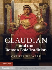 Claudian and the Roman Epic Tradition ebook by Catherine Ware