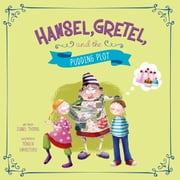 Hansel, Gretel, and the Pudding Plot ebook by Isabel Thomas,Mónica Carretero-Suarez