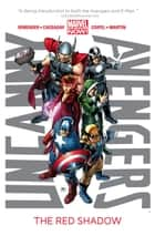 Uncanny Avengers Vol. 1: The Red Shadow ebook by Rick Remender, John Cassaday