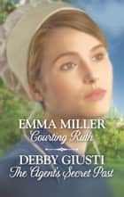 Courting Ruth & The Agent's Secret Past - Courting Ruth\The Agent's Secret Past ebook by Emma Miller, Debby Giusti