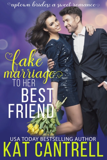 Fake Marriage To Her Best Friend ebook by Kat Cantrell