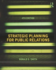 Strategic Planning for Public Relations, Fourth Edition ebook by Ronald D. Smith