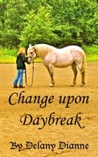 Change Upon Daybreak eBook by Delany Dianne