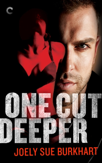 One Cut Deeper - A dark, edgy and gripping erotic romance ebook by Joely Sue Burkhart
