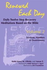 Renewed Each Day—Leviticus, Numbers & Deuteronomy - Daily Twelve Step Recovery Meditations Based on the Bible ebook by Rabbi Kerry M. Olitzky,Aaron Z.,Sharon Strassfeld,Rabbi Harold M. Schulweiss
