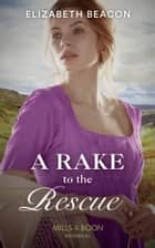 A Rake To The Rescue (Mills & Boon Historical) ebook by Elizabeth Beacon