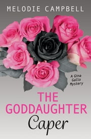 Goddaughter Caper, The - A Gina Gallo Mystery ebook by Melodie Campbell