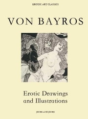 Von Bayros, Erotic Drawings and Illustrations ebook by Karlin, Whitworth