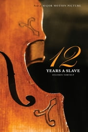 Twelve Years a Slave (the Original Book from Which the 2013 Movie '12 Years a Slave' Is Based) (Illustrated) - Narrative of Solomon Northup ebook by Solomon Northup, N. Orr