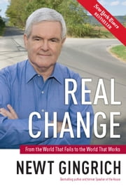 Real Change - The Fight for America's Future ebook by Newt Gingrich