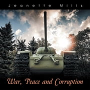 War, Peace and Corruption ebook by Jeanette Mills