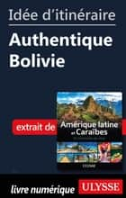 Idée d'itinéraire - Authentique Bolivie ebook by Collectif