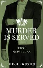 Murder is Served: Two Novellas ebook by Josh Lanyon