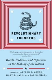 Revolutionary Founders - Rebels, Radicals, and Reformers in the Making of the Nation ebook by Alfred F. Young,Ray Raphael,Gary Nash