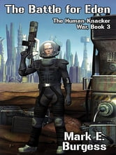 The Battle for Eden: The Human-Knacker War, Book 3 ebook by Mark E. Burgess