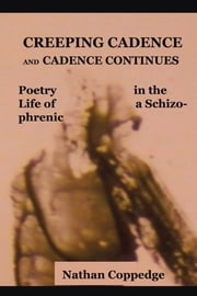 Creeping Cadence and Cadence Continues - Poetry in the Life of a Schizophrenic ebook by Nathan Coppedge
