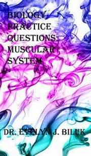 Biology Practice Questions: Muscular System ebook by Dr. Evelyn J Biluk