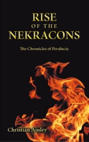Rise of the Nekracons - The Chronicles of Peralucia ebook by Christian Ainley