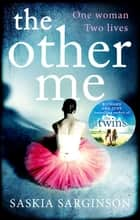 The Other Me - The addictive novel by Richard and Judy bestselling author of The Twins eBook by Saskia Sarginson