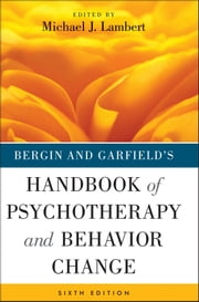 Bergin and Garfield's Handbook of Psychotherapy and Behavior Change ebook by Michael J. Lambert