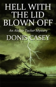 Hell With the Lid Blown Off - An Alafair Tucker Mystery ebook by Donis Casey