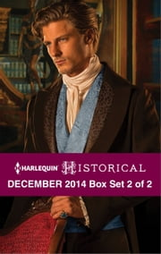 Harlequin Historical December 2014 - Box Set 2 of 2 - An Anthology ebook by Liz Tyner, Ann Lethbridge, Elizabeth Beacon