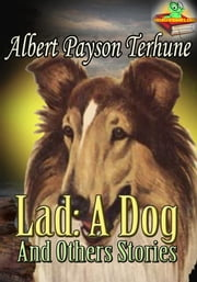 Lad: A Dog, and Others Stories : Bruce, His Dog, Plus More! (7 Works) - Albert Payson Terhune Collection works ebook by Albert Payson Terhune