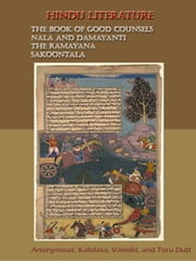 Hindu literature : Comprising The Book of good counsels, Nala and Damayanti, The Ramayana, and Sakoontala [Illustrated] ebook by Anonymous,Kalidasa,Valmiki, and Toru Dutt