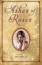 Ashes of Roses ebook by MJ Auch