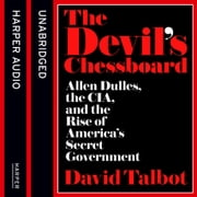 The Devil's Chessboard: Allen Dulles, the CIA, and the Rise of America's Secret Government audiolibro by David Talbot