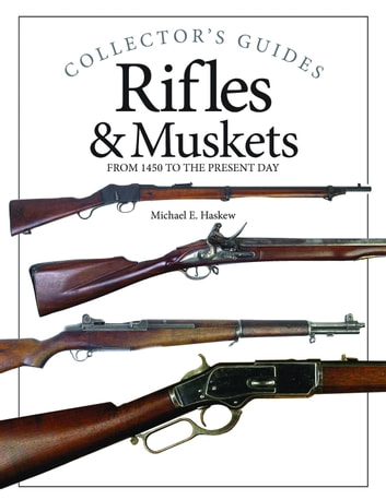 Rifles and Muskets - From 1450 to the present day ebook by Michael E Haskew