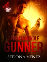 Operation Wolf: Gunner ebook by Sedona Venez