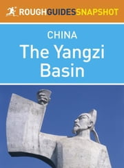 The Yangzi Basin Rough Guides Snapshot China (includes Anhui, Hubei, Hunan and Jiangxi) ebook by Martin Zatko,Mark South,Simon Lewis,David Leffman