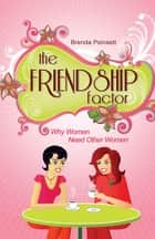 The Friendship Factor - Why Women Need Other Women ebook by Brenda Poinsett
