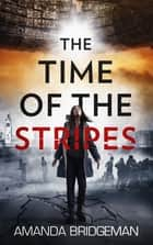 The Time of the Stripes ebook by Amanda Bridgeman