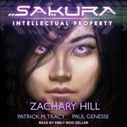 Sakura - Intellectual Property audiobook by Zachary Hill, Patrick M. Tracy, Paul Genesse