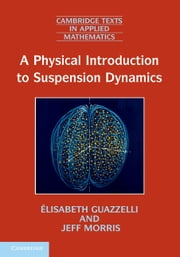 A Physical Introduction to Suspension Dynamics ebook by Élisabeth Guazzelli,Jeffrey F. Morris,Sylvie Pic