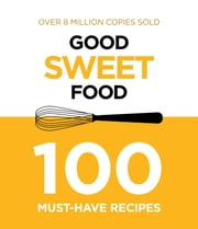 Good Sweet Food ebook by Murdoch Books Test Kitchen